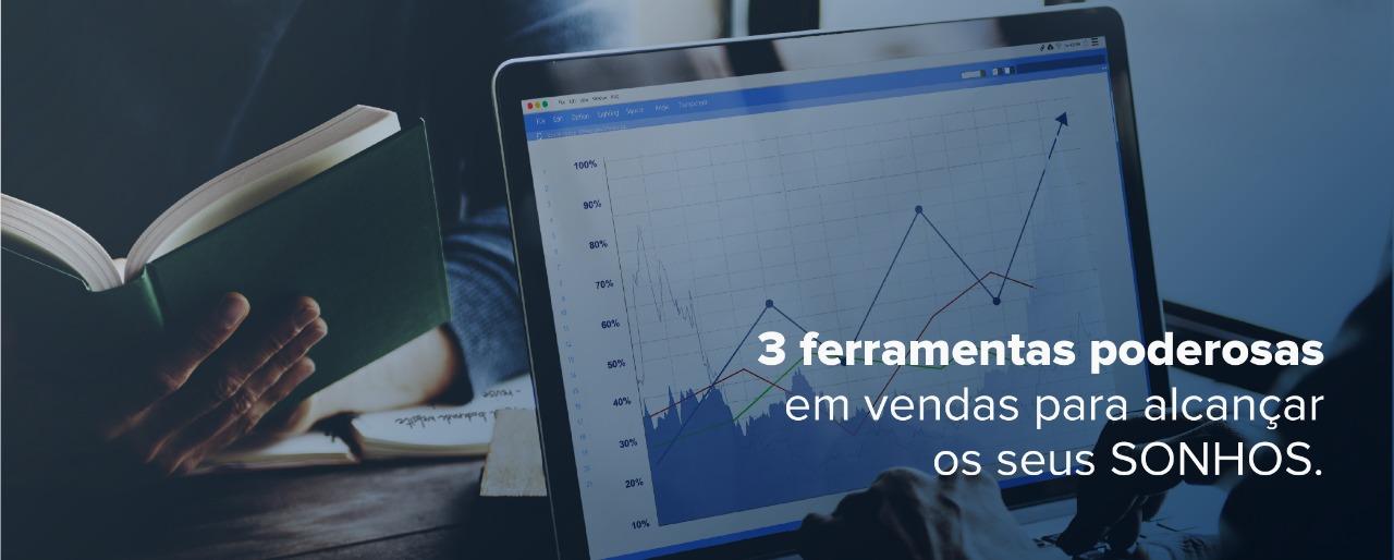 3 ferramentas poderosas em vendas para alcançar os seus sonhos, metas e objetivos